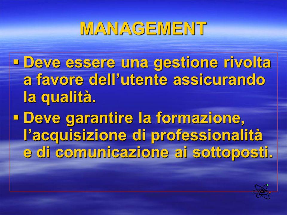 MANAGEMENT Deve essere una gestione rivolta a favore dell'utente assicurando la qualità.