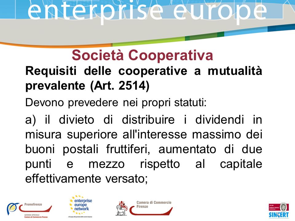 Società CooperativaRequisiti delle cooperative a mutualità prevalente (Art. 2514) Devono prevedere nei propri statuti: