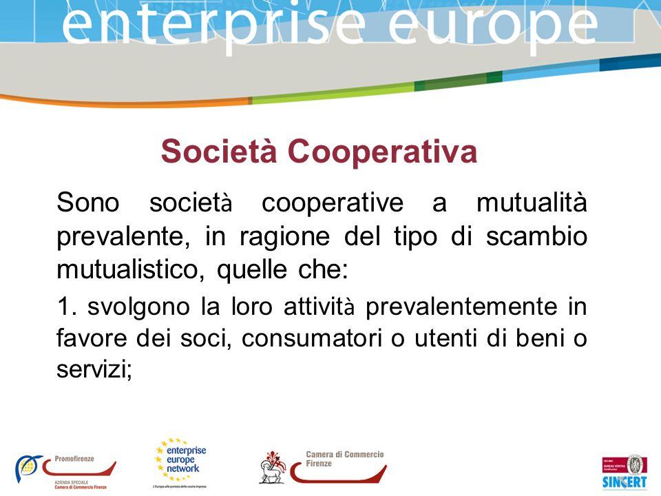 Società Cooperativa Sono società cooperative a mutualità prevalente, in ragione del tipo di scambio mutualistico, quelle che: