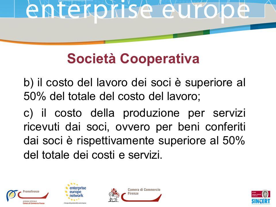 Società Cooperativa b) il costo del lavoro dei soci è superiore al 50% del totale del costo del lavoro;