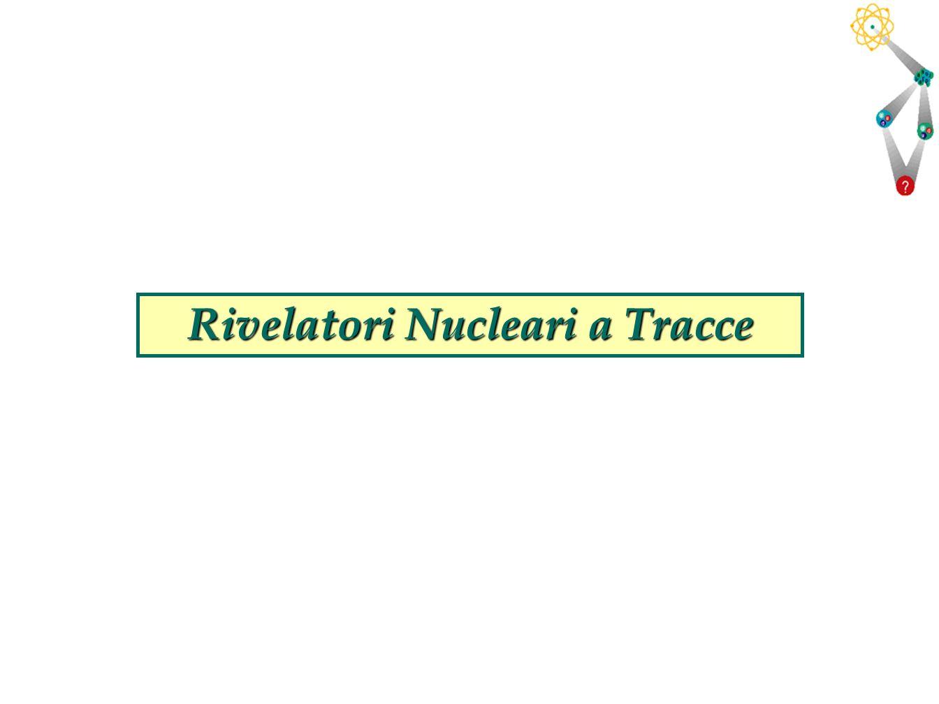 Rivelatori Nucleari a Tracce