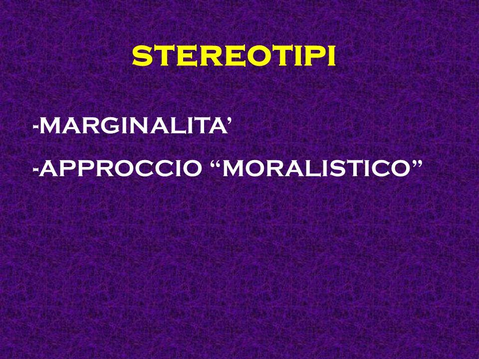 stereotipi MARGINALITA' APPROCCIO MORALISTICO