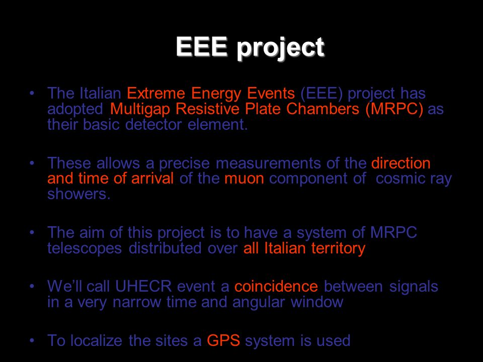 EEE project The Italian Extreme Energy Events (EEE) project has adopted Multigap Resistive Plate Chambers (MRPC) as their basic detector element.
