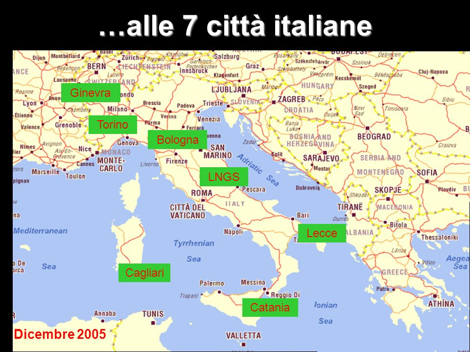 …alle 7 città italiane Dicembre 2005 Ginevra Torino Bologna LNGS Lecce
