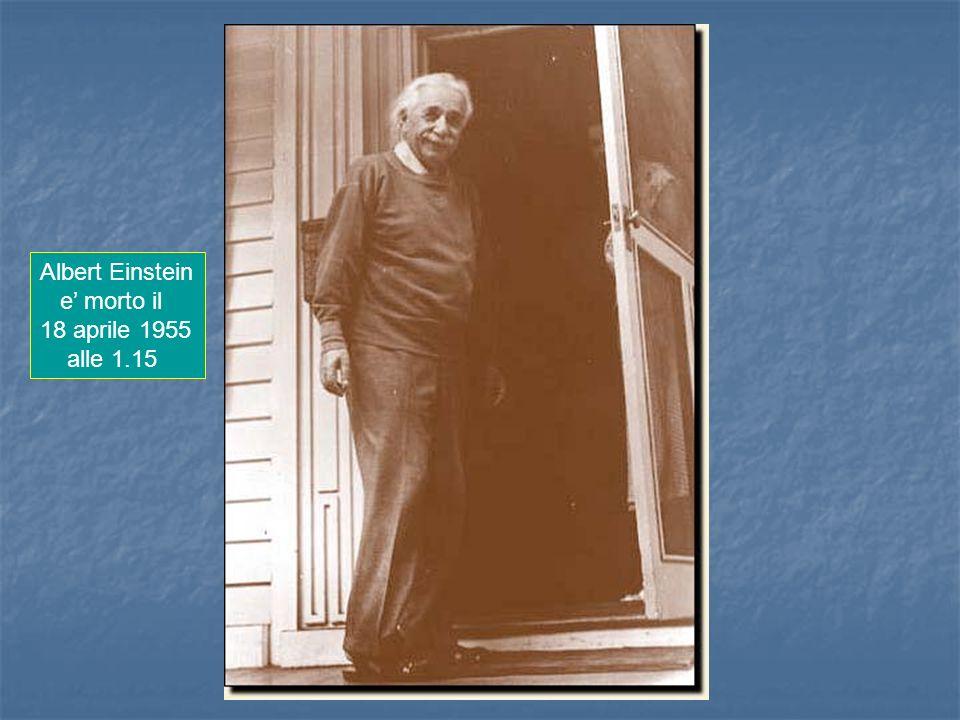 Albert Einstein e' morto il 18 aprile 1955 alle 1.15