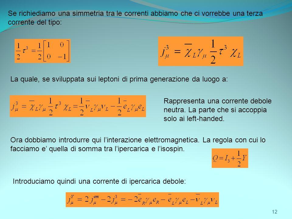 Se richiediamo una simmetria tra le correnti abbiamo che ci vorrebbe una terza corrente del tipo: