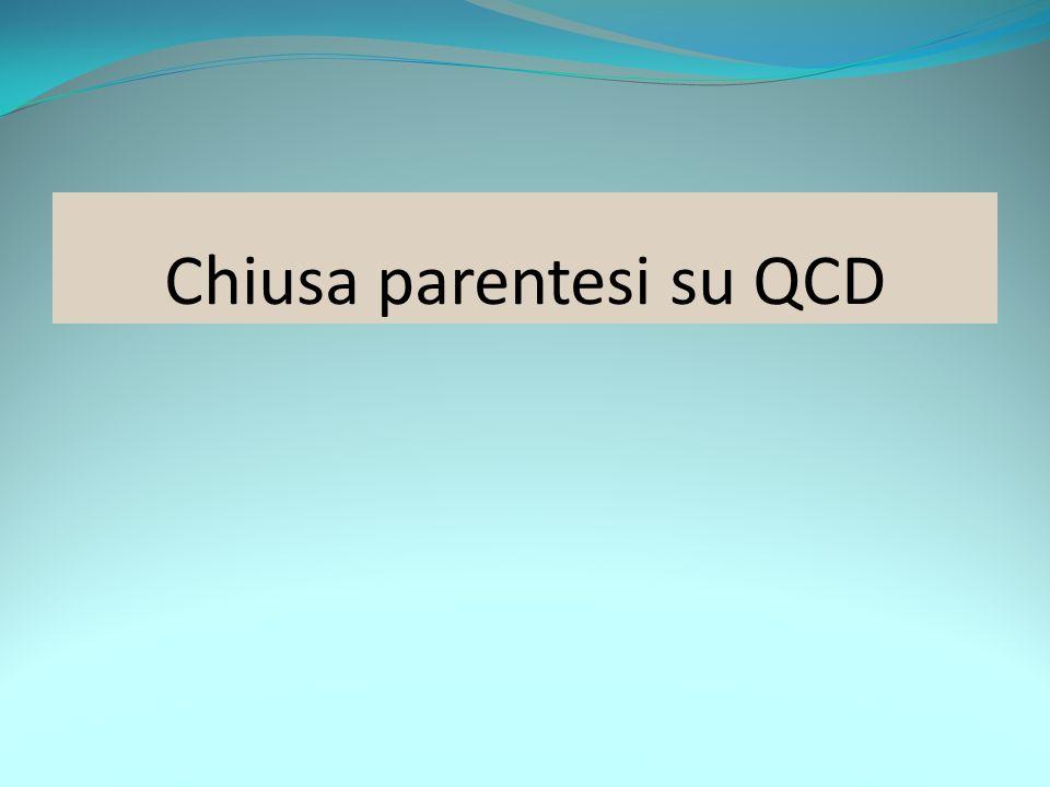 Chiusa parentesi su QCD
