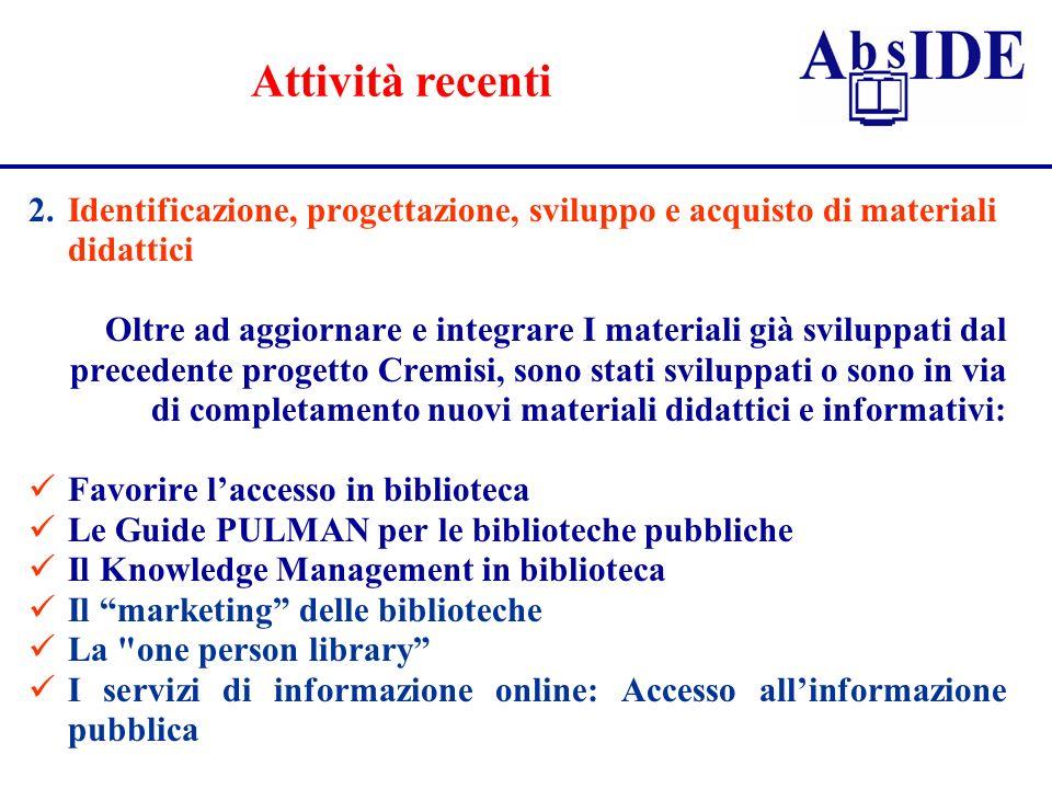 Attività recenti 2. Identificazione, progettazione, sviluppo e acquisto di materiali didattici.