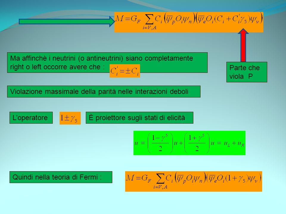 Ma affinchè i neutrini (o antineutrini) siano completamente right o left occorre avere che :