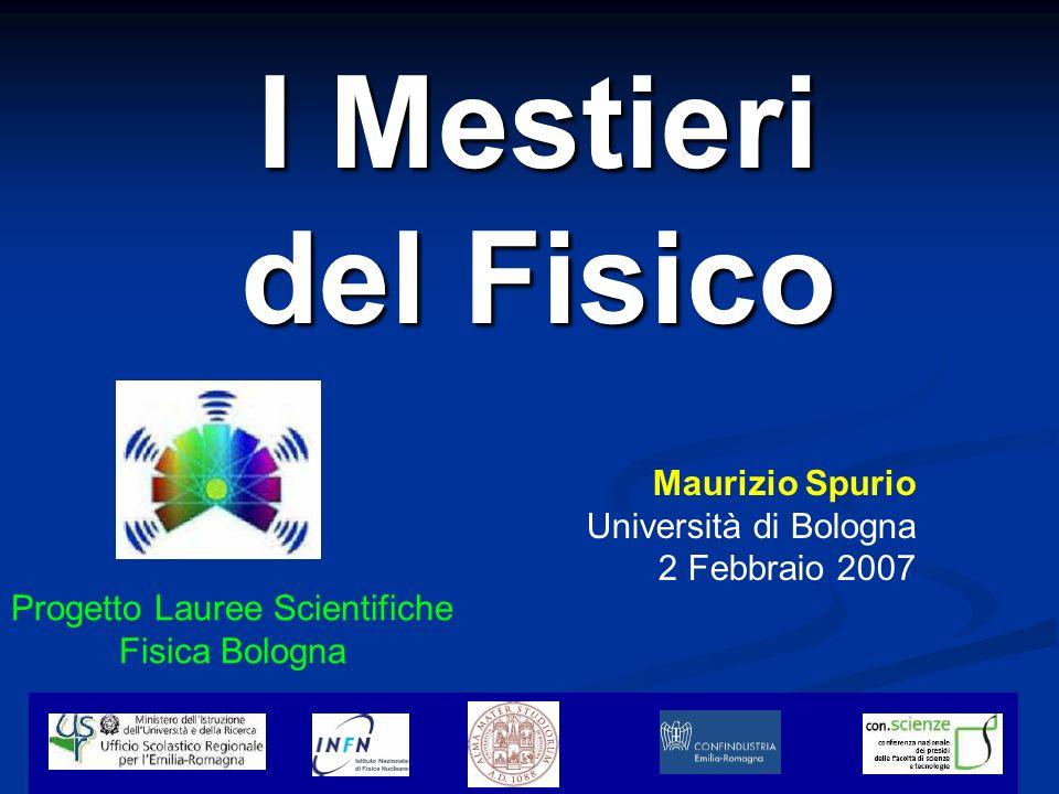 I Mestieri del Fisico Maurizio Spurio Università di Bologna