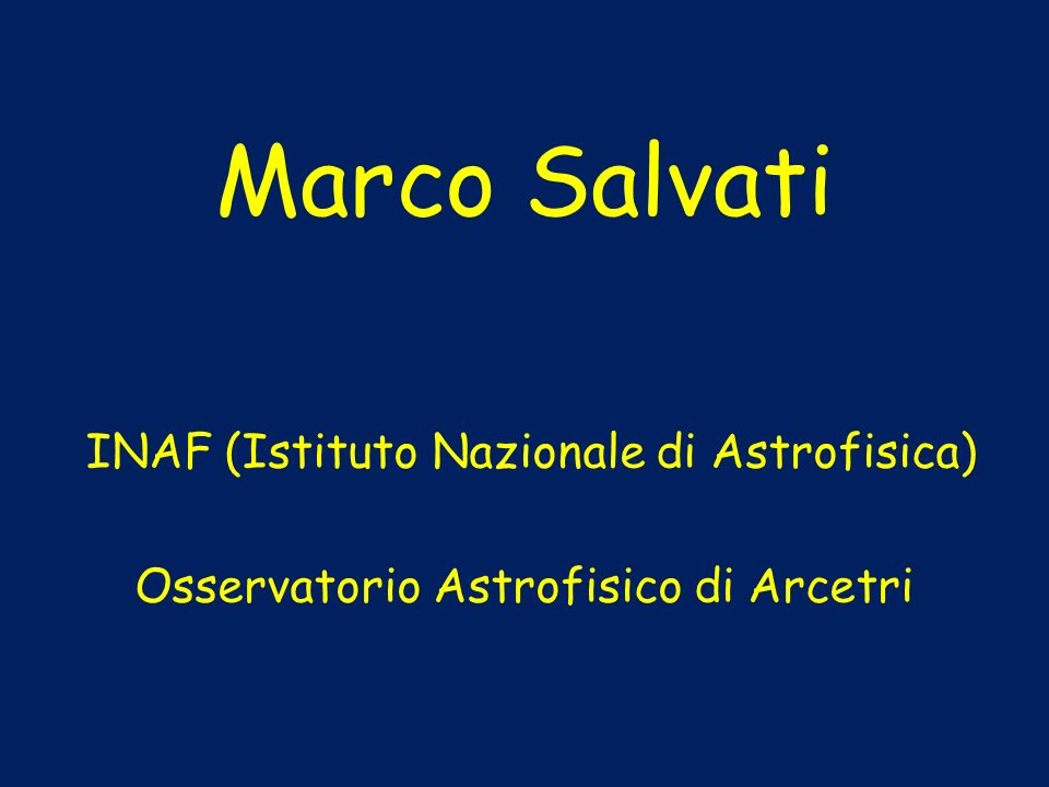 Marco Salvati INAF (Istituto Nazionale di Astrofisica)