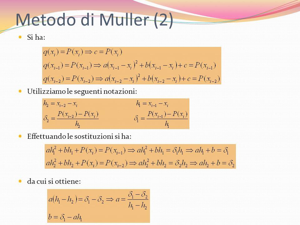 Metodo di Muller (2) Si ha: Utilizziamo le seguenti notazioni: