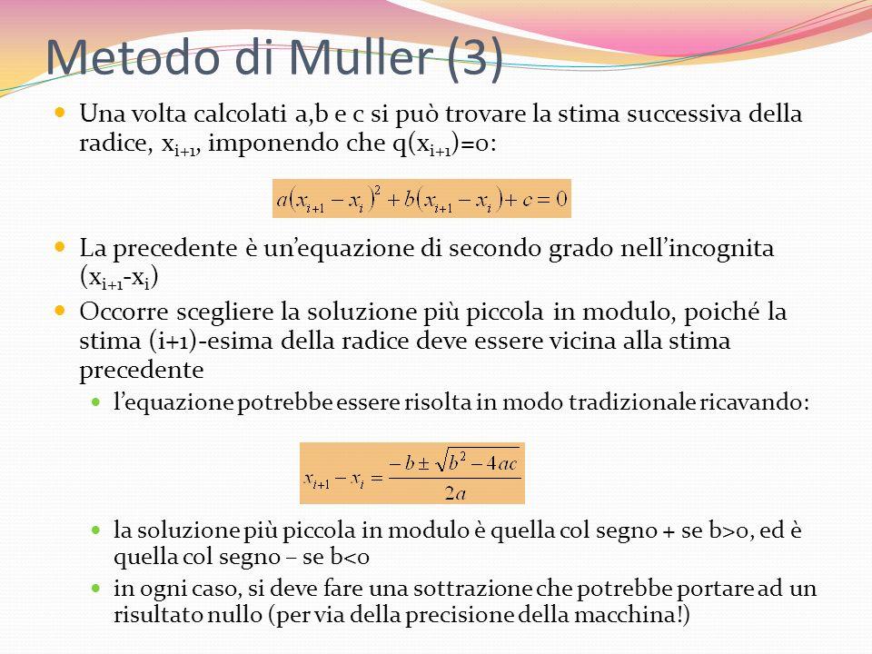 Metodo di Muller (3)Una volta calcolati a,b e c si può trovare la stima successiva della radice, xi+1, imponendo che q(xi+1)=0: