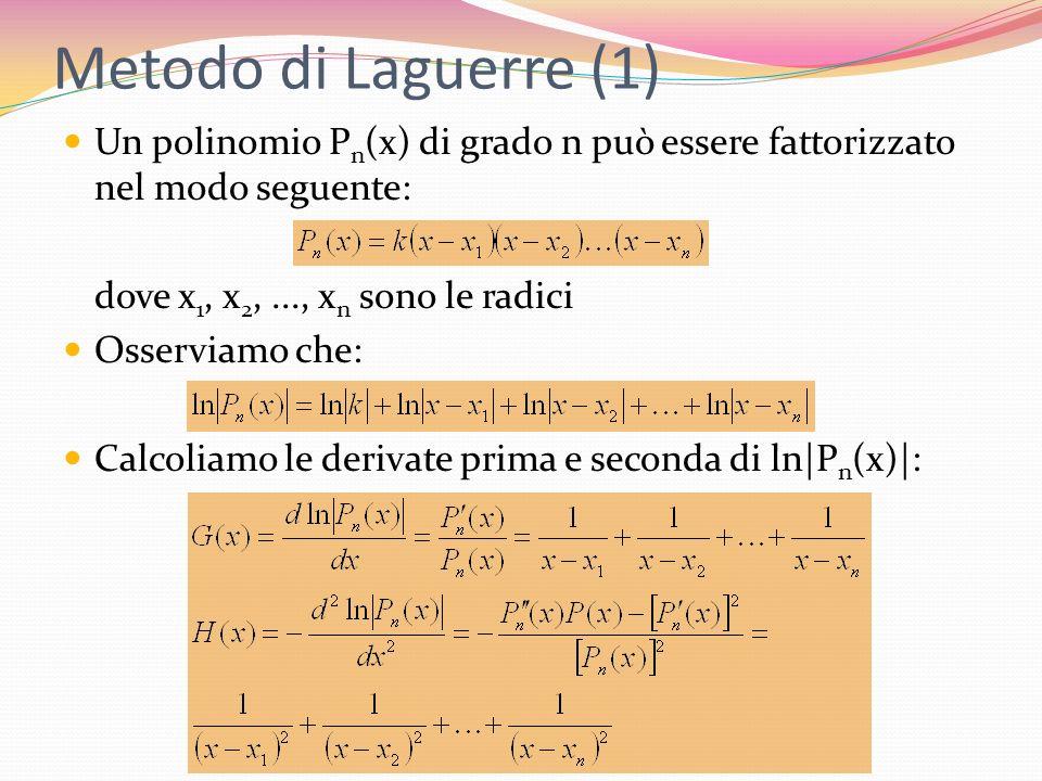 Metodo di Laguerre (1) Un polinomio Pn(x) di grado n può essere fattorizzato nel modo seguente: dove x1, x2, ..., xn sono le radici.