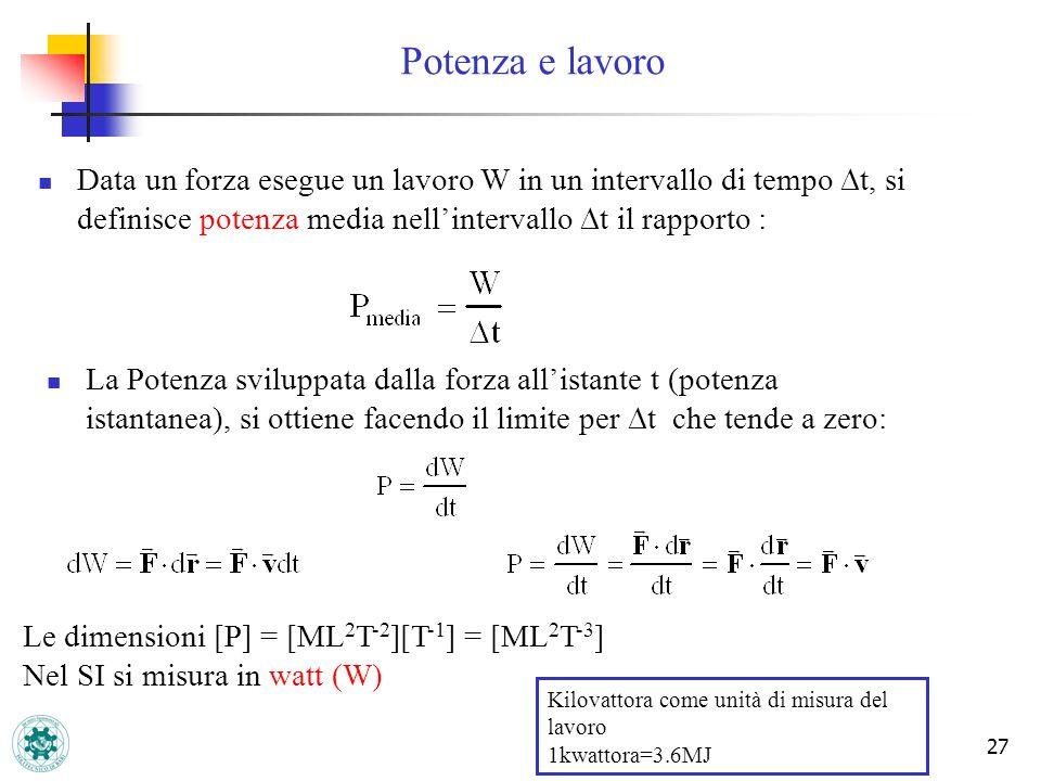 Potenza e lavoro Data un forza esegue un lavoro W in un intervallo di tempo Dt, si definisce potenza media nell'intervallo Dt il rapporto :