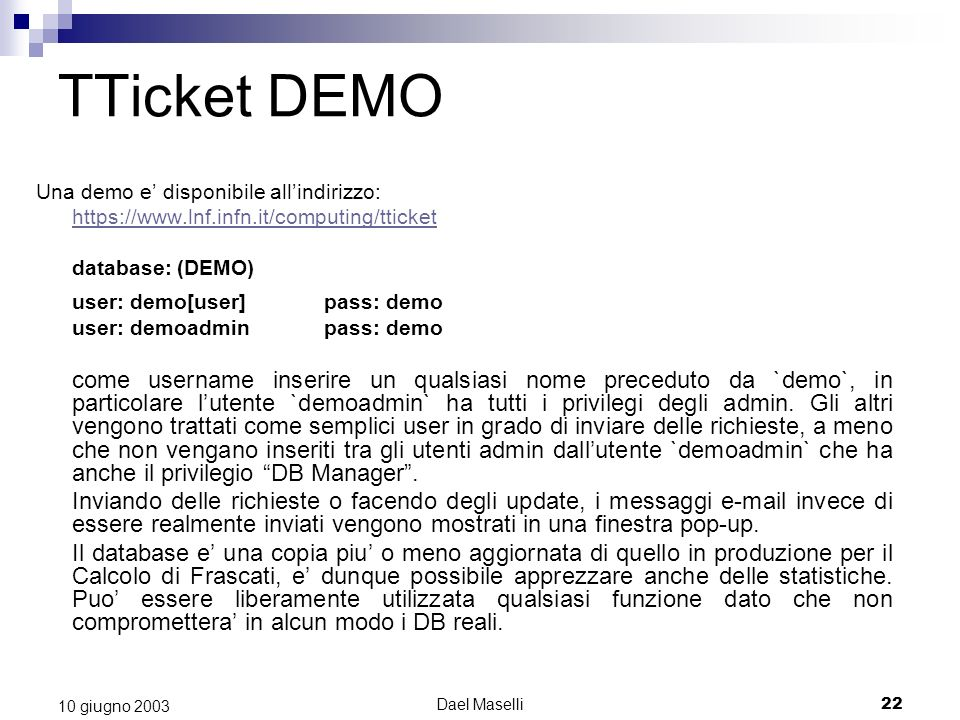TTicket DEMO Una demo e' disponibile all'indirizzo: https://www.lnf.infn.it/computing/tticket. database: (DEMO)