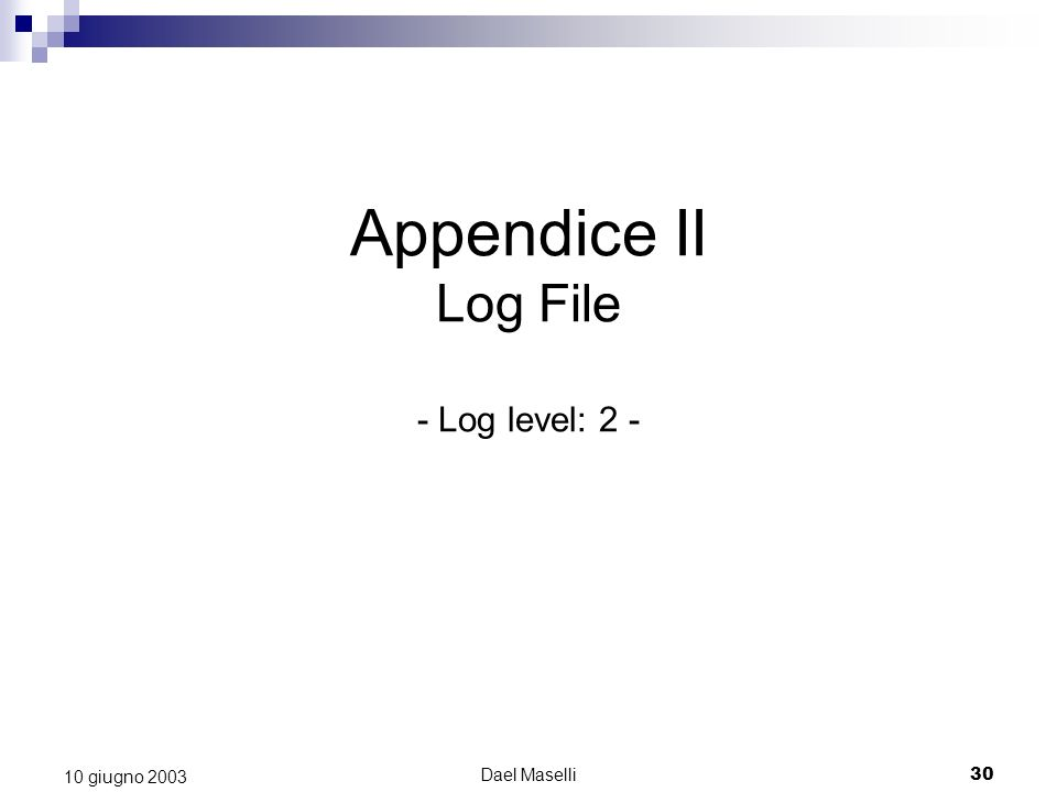 Appendice II Log File - Log level: 2 -