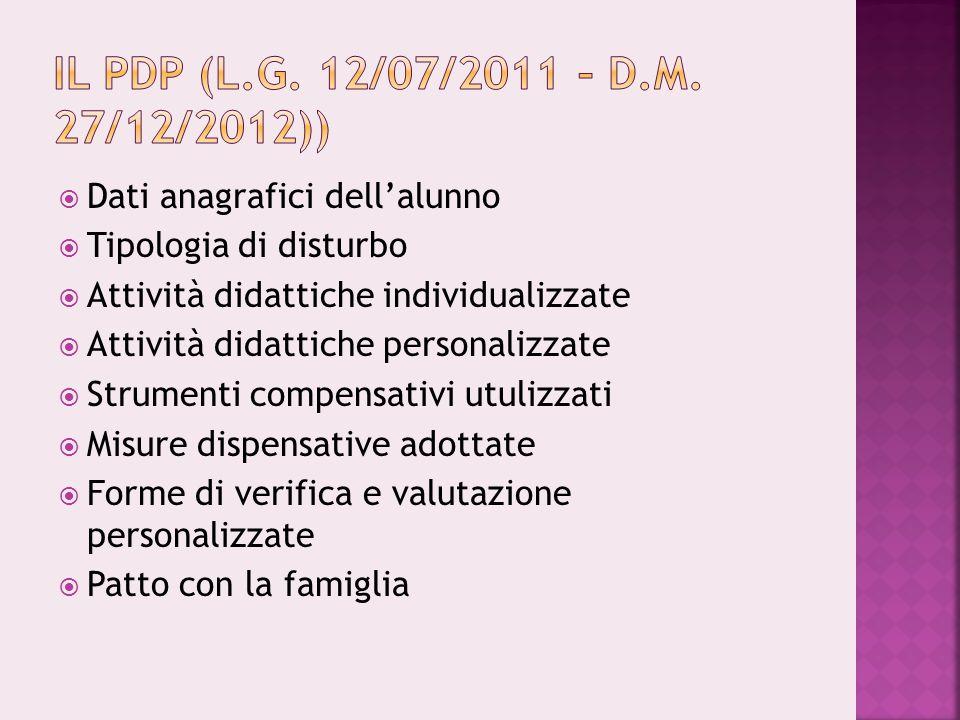 Il pdp (L.g. 12/07/2011 – D.M. 27/12/2012)) Dati anagrafici dell'alunno. Tipologia di disturbo. Attività didattiche individualizzate.