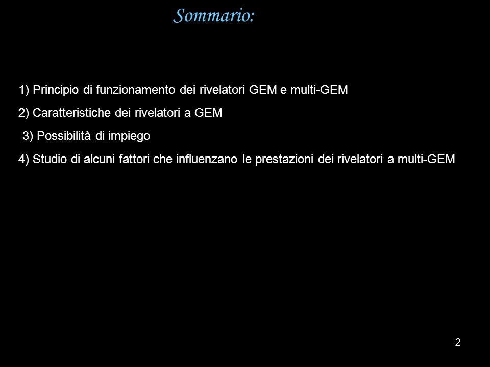 Sommario: 1) Principio di funzionamento dei rivelatori GEM e multi-GEM