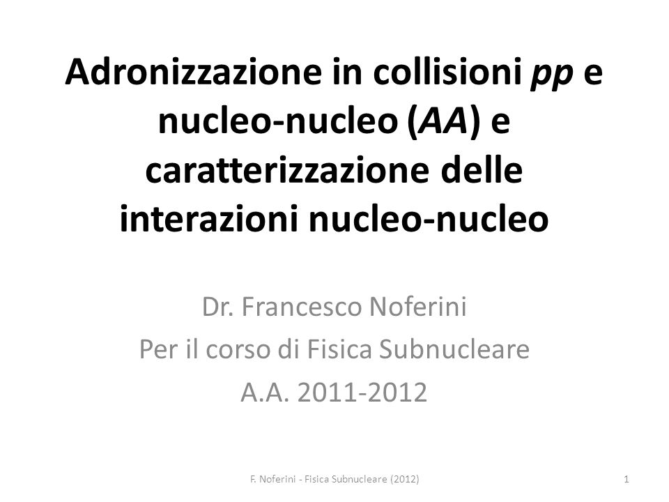 Adronizzazione in collisioni pp e nucleo-nucleo (AA) e caratterizzazione delle interazioni nucleo-nucleo