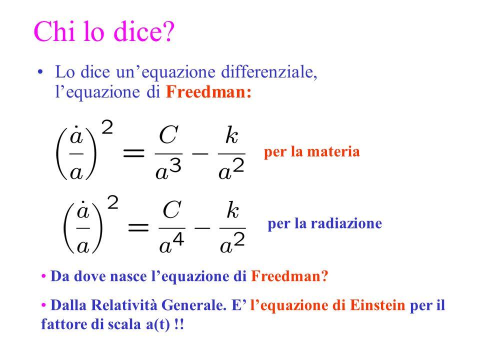 Chi lo dice Lo dice un'equazione differenziale, l'equazione di Freedman: per la materia. per la radiazione.