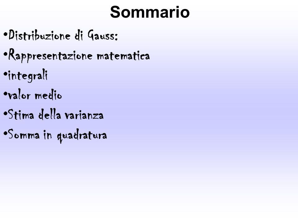 Sommario Distribuzione di Gauss: Rappresentazione matematica. integrali. valor medio. Stima della varianza.