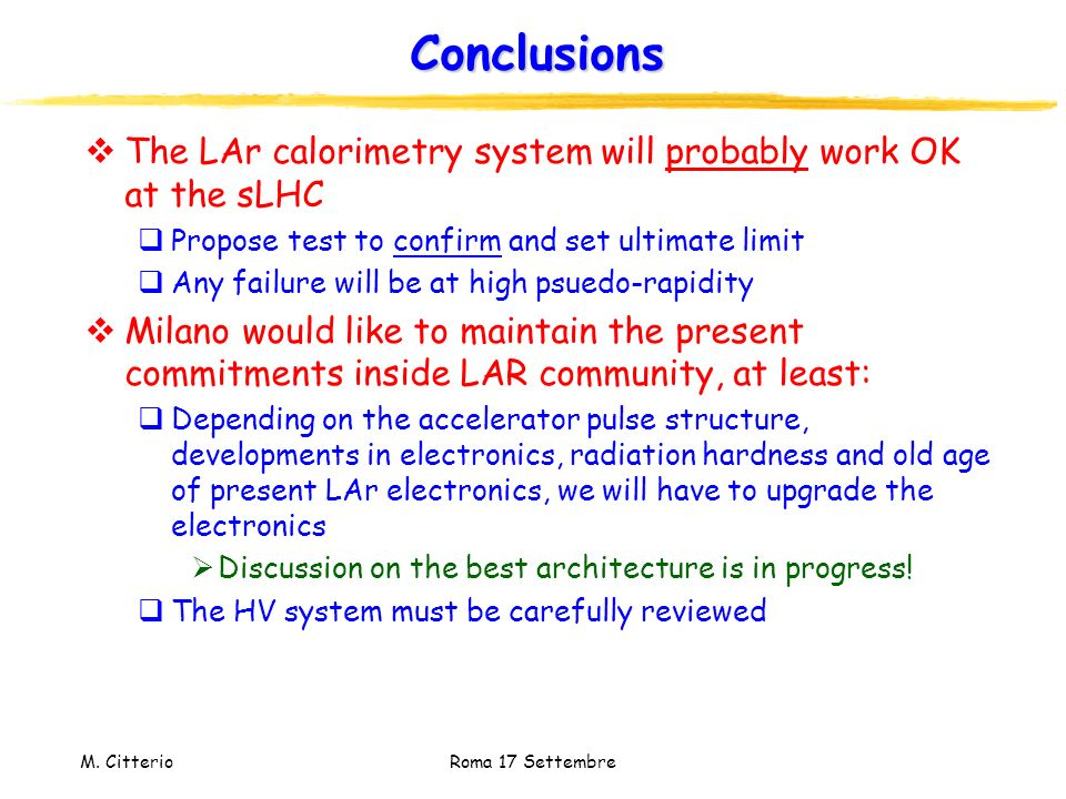Conclusions The LAr calorimetry system will probably work OK at the sLHC. Propose test to confirm and set ultimate limit.