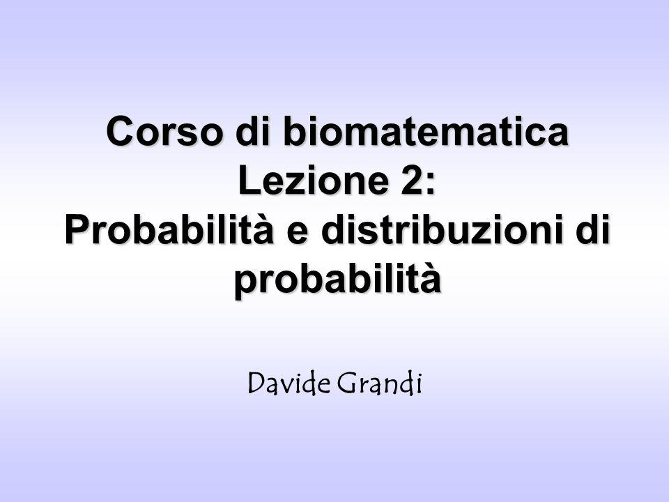 Corso di biomatematica Lezione 2: Probabilità e distribuzioni di probabilità