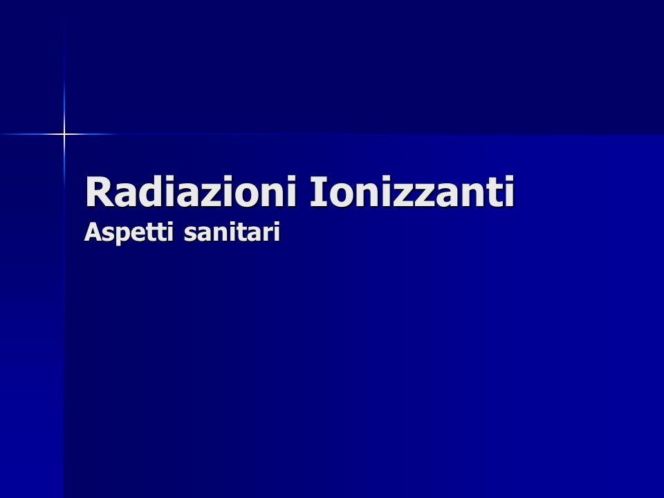 Radiazioni Ionizzanti Aspetti sanitari