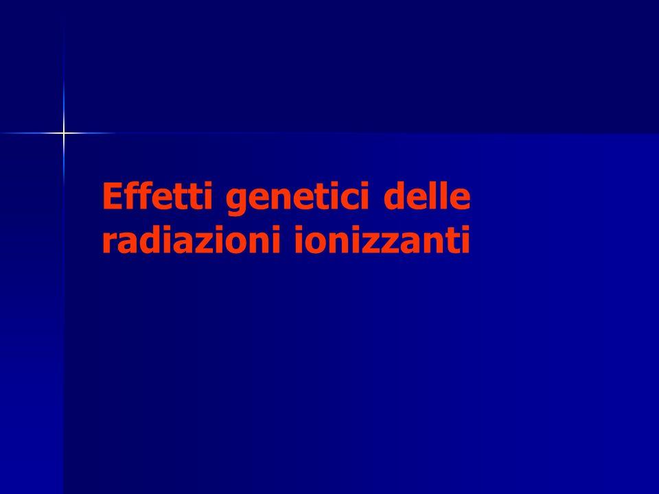 Effetti genetici delle radiazioni ionizzanti