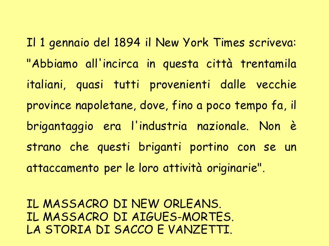 Il 1 gennaio del 1894 il New York Times scriveva: Abbiamo all incirca in questa città trentamila italiani, quasi tutti provenienti dalle vecchie province napoletane, dove, fino a poco tempo fa, il brigantaggio era l industria nazionale. Non è strano che questi briganti portino con se un attaccamento per le loro attività originarie .