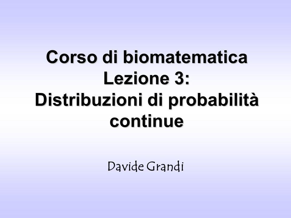 Corso di biomatematica Lezione 3: Distribuzioni di probabilità continue