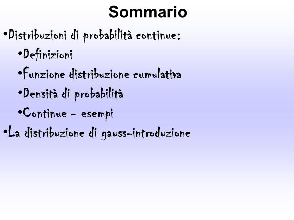 SommarioDistribuzioni di probabilità continue: Definizioni. Funzione distribuzione cumulativa. Densità di probabilità.