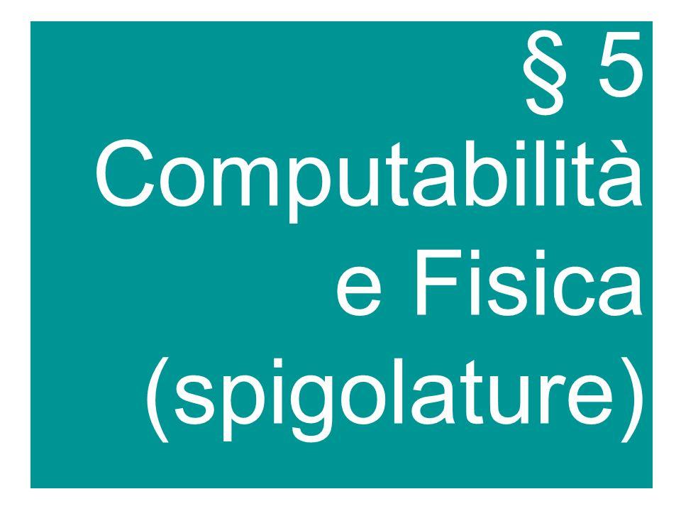 § 5 Computabilità e Fisica (spigolature)