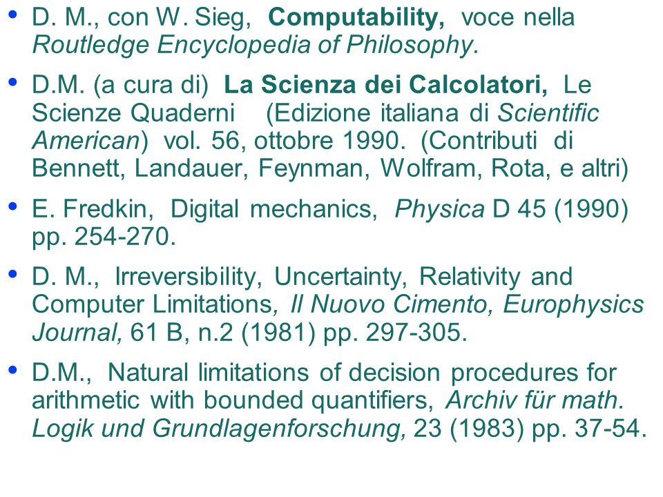 D. M., con W. Sieg, Computability, voce nella Routledge Encyclopedia of Philosophy.