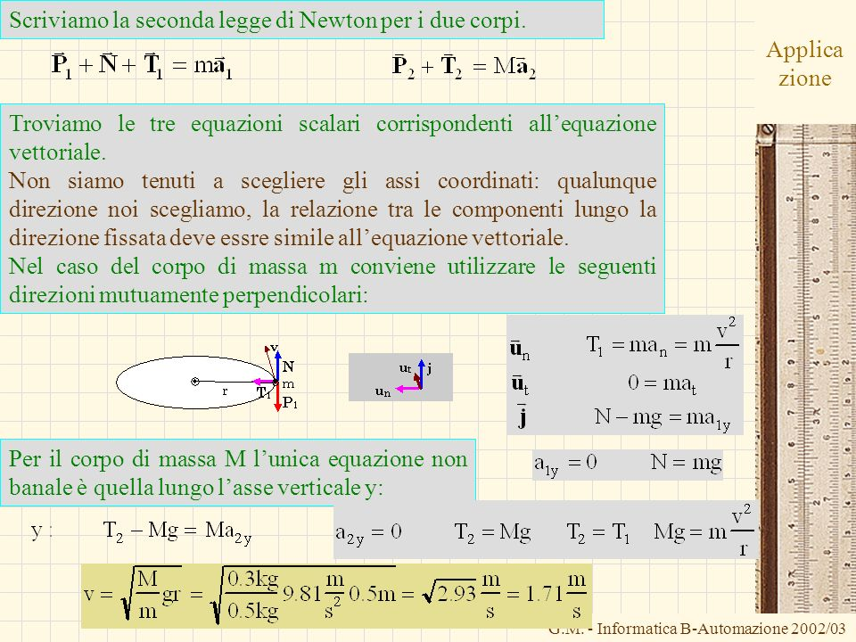 Scriviamo la seconda legge di Newton per i due corpi.