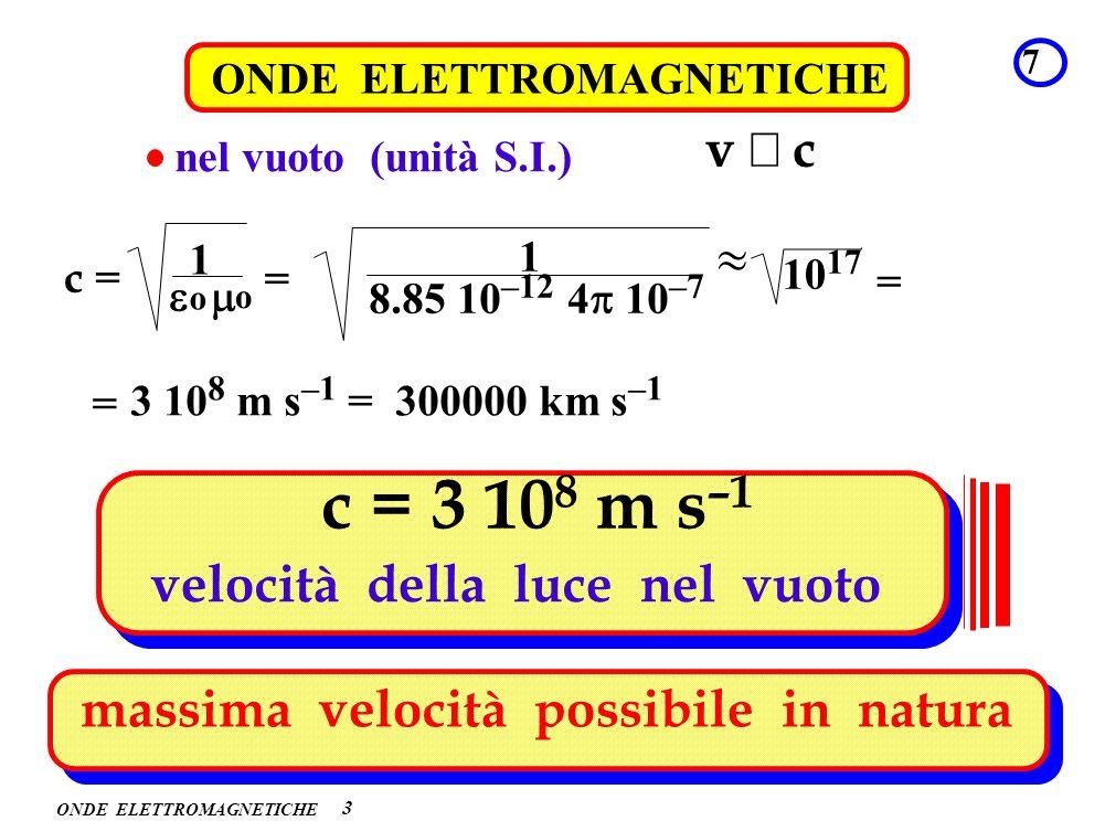 c = 3 108 m s–1 v º c  o velocità della luce nel vuoto