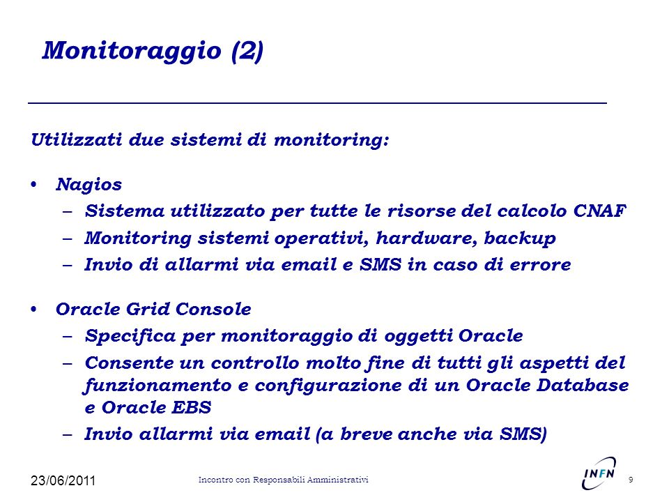 Monitoraggio (2) Utilizzati due sistemi di monitoring: Nagios