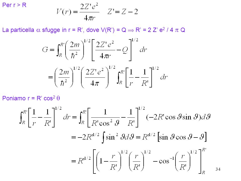 Per r > R La particella a sfugge in r = R', dove V(R') = Q  R' = 2 Z' e2 / 4 p Q. Poniamo r = R' cos2 