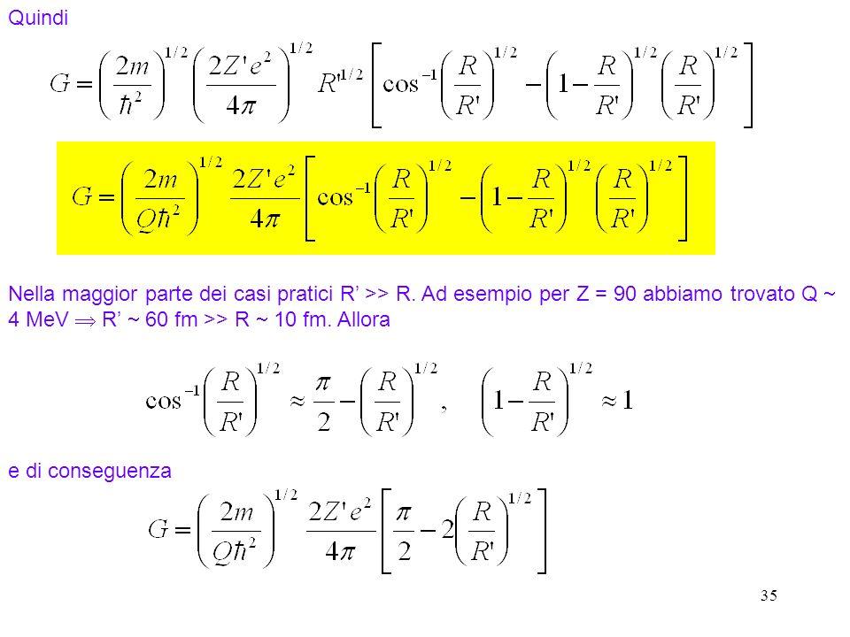 Quindi Nella maggior parte dei casi pratici R' >> R. Ad esempio per Z = 90 abbiamo trovato Q  4 MeV  R'  60 fm >> R  10 fm. Allora.
