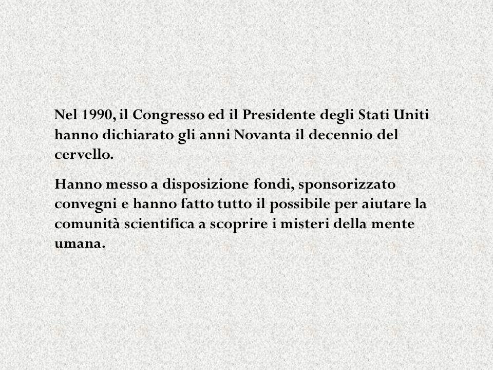 Nel 1990, il Congresso ed il Presidente degli Stati Uniti hanno dichiarato gli anni Novanta il decennio del cervello.