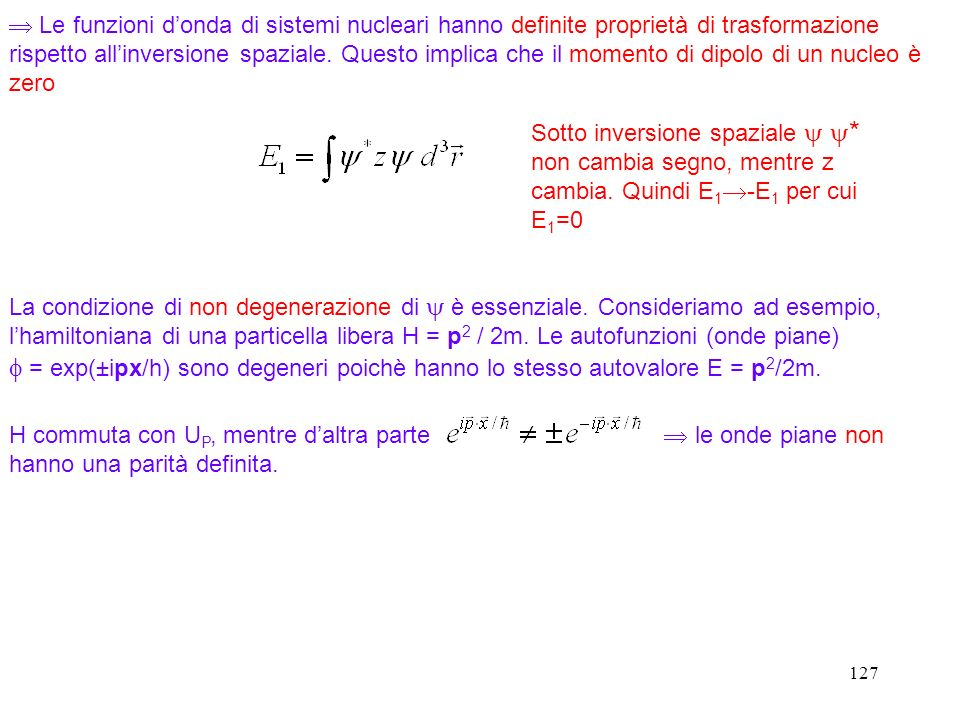 Le funzioni d'onda di sistemi nucleari hanno definite proprietà di trasformazione rispetto all'inversione spaziale. Questo implica che il momento di dipolo di un nucleo è zero