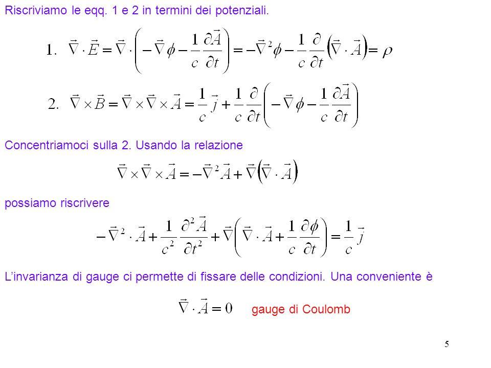 Riscriviamo le eqq. 1 e 2 in termini dei potenziali.