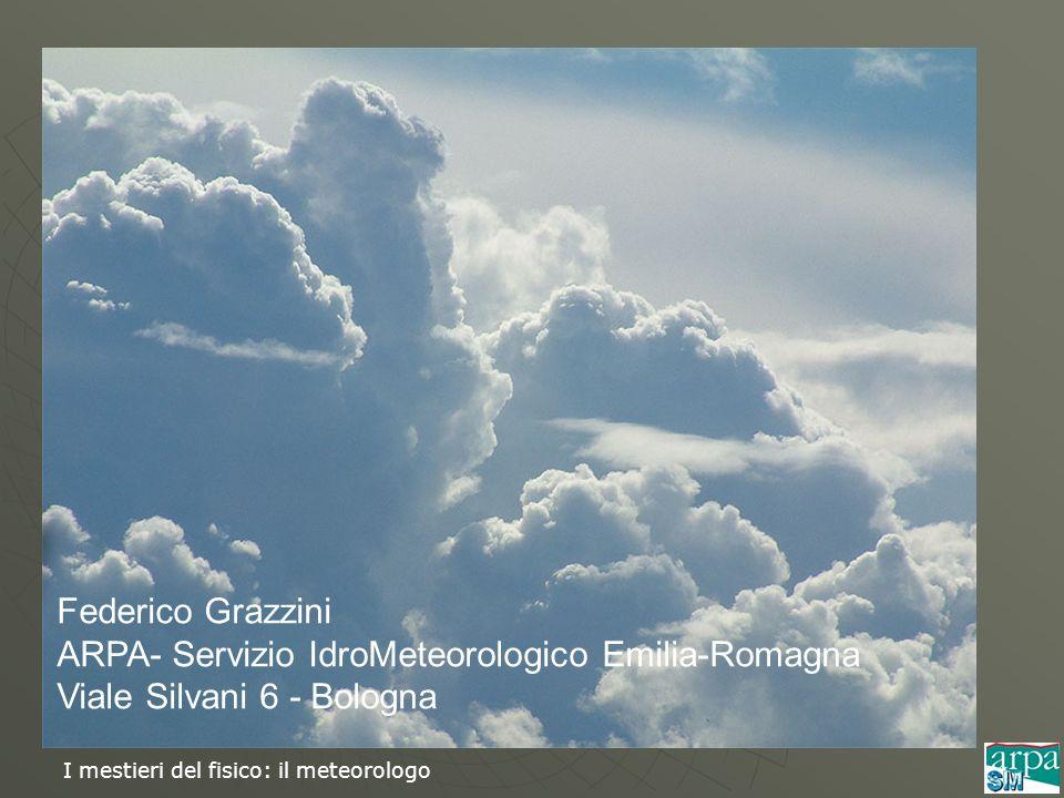 Federico Grazzini ARPA- Servizio IdroMeteorologico Emilia-Romagna Viale Silvani 6 - Bologna
