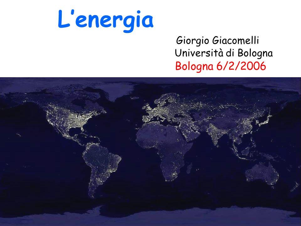 L'energia Giorgio Giacomelli Università di Bologna Bologna 6/2/2006