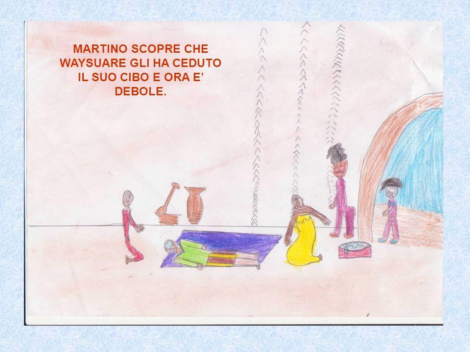 MARTINO SCOPRE CHE WAYSUARE GLI HA CEDUTO IL SUO CIBO E ORA E' DEBOLE.