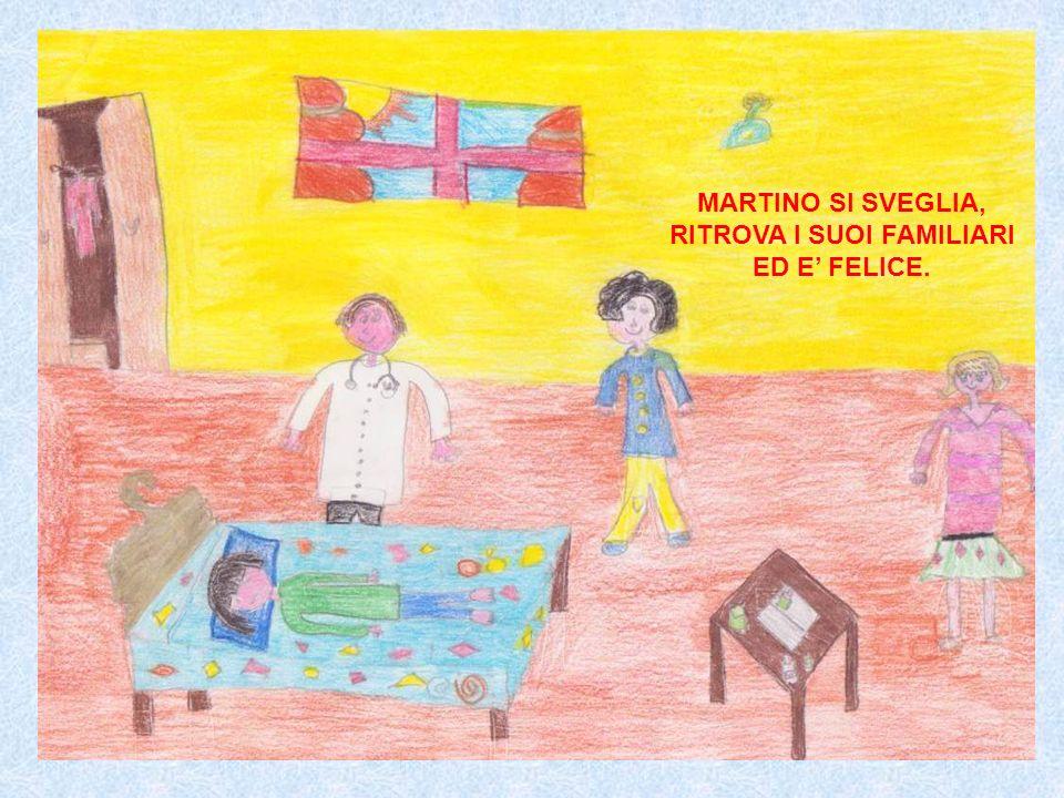 MARTINO SI SVEGLIA, RITROVA I SUOI FAMILIARI ED E' FELICE.