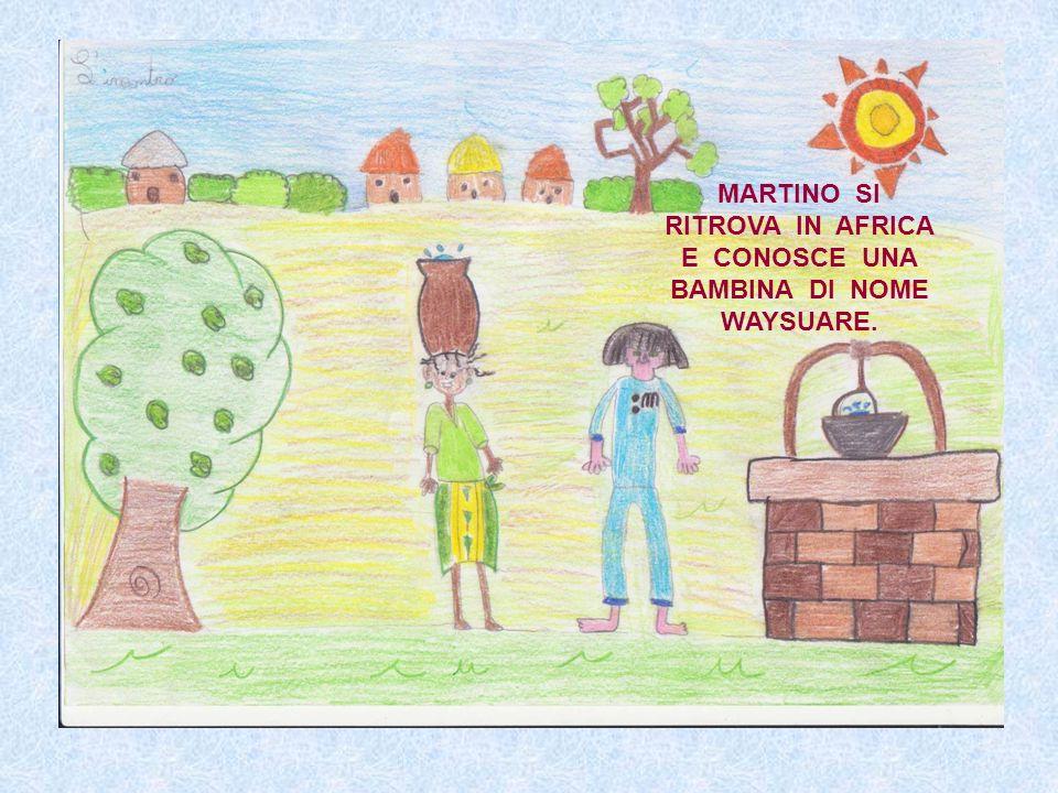 MARTINO SI RITROVA IN AFRICA E CONOSCE UNA BAMBINA DI NOME WAYSUARE.