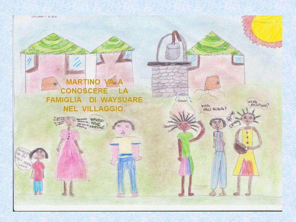 MARTINO VA A CONOSCERE LA FAMIGLIA DI WAYSUARE NEL VILLAGGIO.