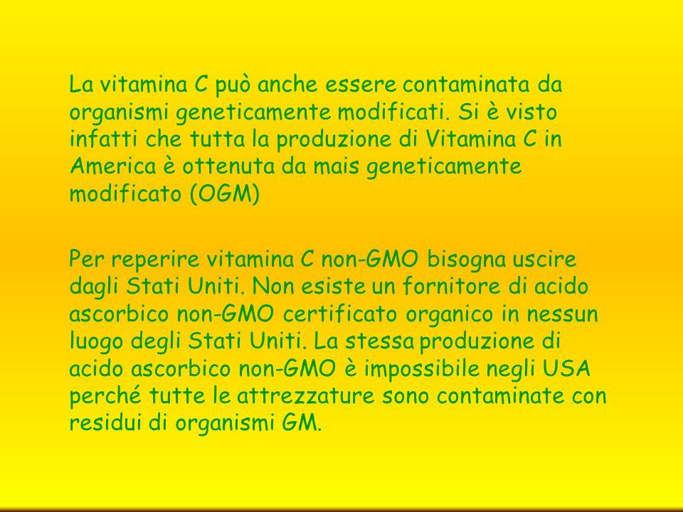 La vitamina C può anche essere contaminata da organismi geneticamente modificati.